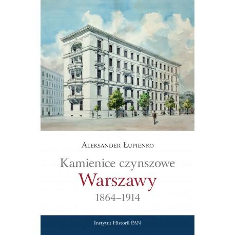 Aleksander Łupienko, Kamienice czynszowe Warszawy 1864-1914