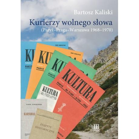 Bartosz Kaliski, Kurierzy wolnego słowa (Paryż - Praga - Warszawa 1968-1970)