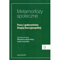 Metamorfozy społeczne, t. 9: Praca i społeczeństwo Drugiej Rzeczypospolitej, pod red. W. Mędrzeckiego i C. Leszczyńskiej
