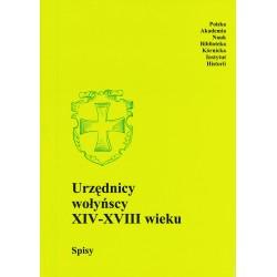Urzędnicy wołyńscy XIV-XVIII wieku. Spisy, oprac. Marian Wolski