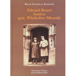 Edvard Beneš kontra gen. Władysław Sikorski. Polityka władz czechosłowackich na emigracji…, Marek K. Kamiński