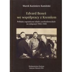 Edvard Beneš we współpracy z Kremlem. Polityka zagraniczna władz czechosłowackich na emigracji 1943-1945, Marek K. Kamiński
