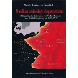 W obliczu sowieckiego ekspansjonizmu. Polityka Stanów Zjednoczonych i Wielkiej Brytanii wobec Polski i Czechosłowacji 1945-1948