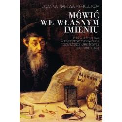 Mówić we własnym imieniu. Prasa jidyszowa a tworzenie żydowskiej tożsamości narodowej (do 1918 roku), Joanna Nalewajko-Kulikov