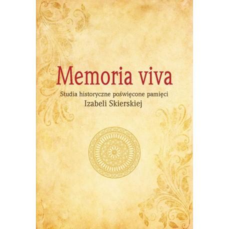 Memoria viva. Studia historyczne poświęcone pamięci Izabeli Skierskiej (1967-2014)