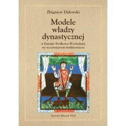 Zbigniew Dalewski, Modele władzy dynastycznej w Europie Środkowo-Wschodniej we wczesnym średniowieczu