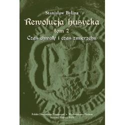 Stanisław Bylina, Rewolucja husycka,  t. 2: Czas chwały i czas  zmierzchu