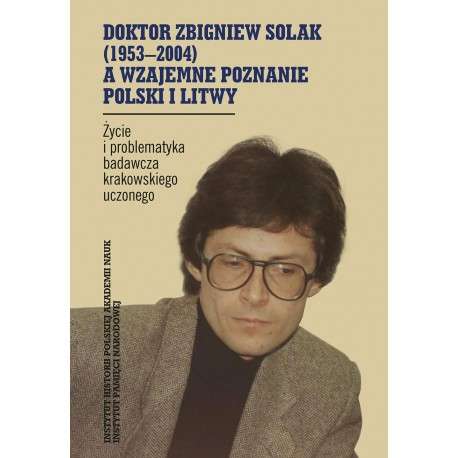 Doktor Zbigniew Solak  (1953–2004) a wzajemne  poznanie Polski i Litwy.