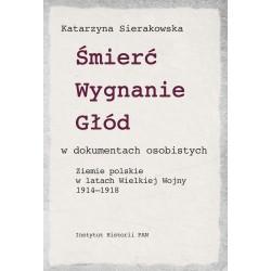 Katarzyna Sierakowska, Śmierć – Wygnanie – Głód  w dokumentach osobistych.  Ziemie polskie w latach  Wielkiej Wojny 1914–1918