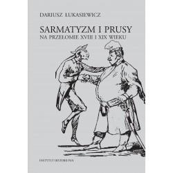 Dariusz Łukasiewicz, Sarmatyzm i Prusy na przełomie XVIII i XIX wieku