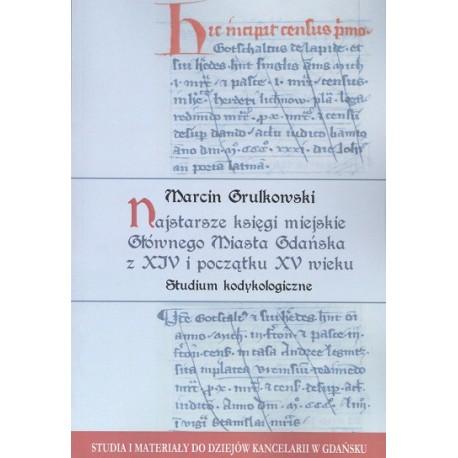 Marcin Grulkowski,Najstarsze księgi miejskie Głównego Miasta Gdańska z XIV i poczštku XV wieku. Studium kodykologiczne