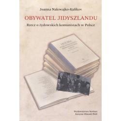 Obywatel Jidyszlandu. Rzecz o żydowskich komunistach w Polsce, Joanna Nalewajko-Kulikov
