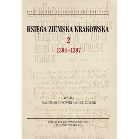 Księga ziemska krakowska, t. 2 1394–1397, wyd. Waldemar Bukowski i Maciej Zdanek