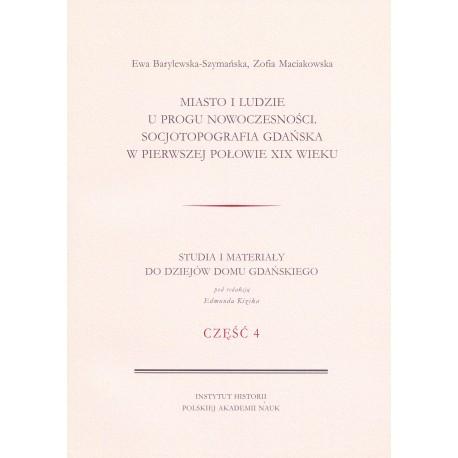 Miasto i ludzie u progu nowoczesności. Socjotopografia Gdańska w pierwszej poł. XIX w., E. Barylewska-Szymańska, Z. Maciakowska