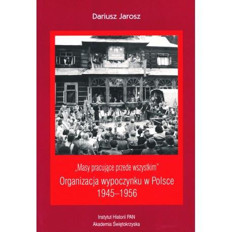 """""""Masy pracujące przede wszystkim"""". Organizacja wypoczynku w Polsce 1945-1956, Dariusz Jarosz"""