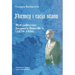 Niemcy i racja stanu. Myśl polityczna Jacques'a Baiville'a (1879-1936), Grzegorz Kucharczyk