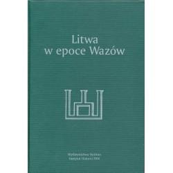 Litwa w epoce Wazów. Prace ofiarowane Henrykowi Wisnerowi w siedemdziesiątą rocznicę urodzin