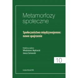 Metamorfozy społeczne, t. 10: Społeczeństwo międzywojenne: nowe spojrzenie, red. Janusz Żarnowski, Włodzimierz Mędrzecki