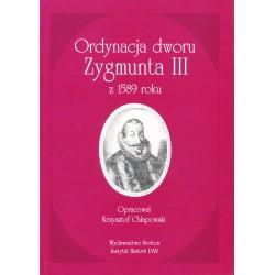 Ordynacja dworu Zygmunta III z 1589 roku, oprac. Krzysztof Chłapowski