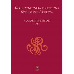 Korespondencja polityczna Stanisława Augusta. Augustyn Deboli 1781, oprac. Ewa Zielińska i Adam Danilczyk