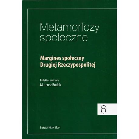 Metamorfozy społeczne, t. 6: Margines społeczny Drugiej Rzeczypospolitej, red. naukowy Mateusz Rodak