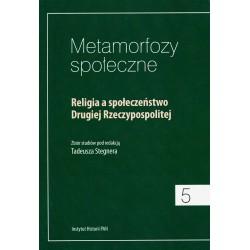 Metamorfozy społeczne, t. 5: Religia a społeczeństwo Drugiej Rzeczypospolitej. Zbiór studiów pod red. Tadeusza Stegnera