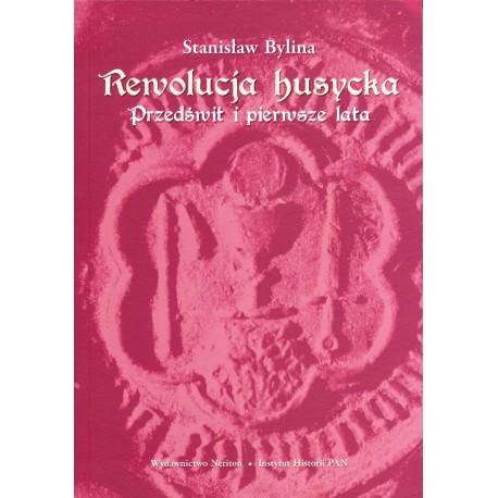 Rewolucja husycka, t. 1: Przedświt i pierwsze lata, Stanisław Bylina