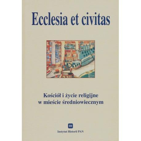 Ecclesia et civitas. Kościół i życie religijne w mieście średniowiecznym, red. Halina Manikowska, Hanna Zaremska