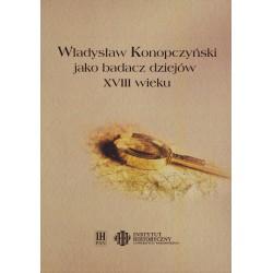 Władysław Konopczyński jako badacz dziejów XVIII wieku, red. nauk. Zofia Zielińska, Wojciech Kriegseisen