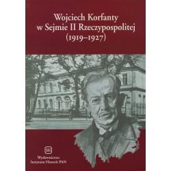 Wojciech Korfanty w Sejmie II Rzeczypospolitej (1919-1927). Zbór wystąpień parlamentarnych