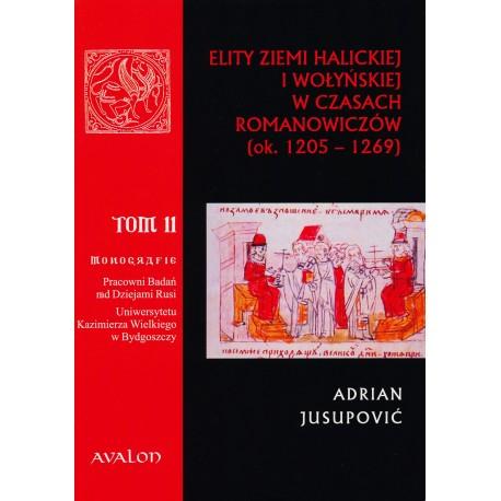 Elity ziemi halickiej i wołyńskiej w czasach Romanowiczów (1205-1269). Studium prozopograficzne, Adrian Jusupović
