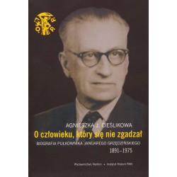O człowieku który się nie zgadzał. Biografia pułkownika Januarego Grzędzińskiego 1891-1975, Agnieszka J. Cieślikowa