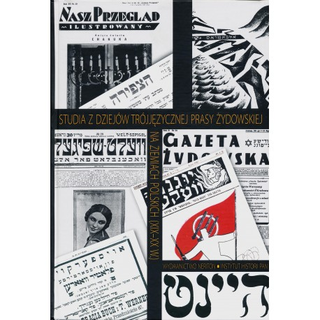 Studia z dziejów trójjęzycznej prasy żydowskiej na ziemiach polskich XIX-XX wieku, red. Joanna Nalewajko-Kulikov