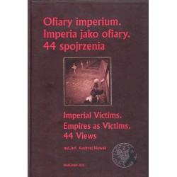 Ofiary imperium. Imperia jako ofiary. 44 spojrzenia, red. Andrzej Nowak