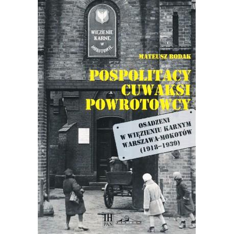 Pospolitacy, cuwaksi, powrotowcy. Osadzenie w więzieniu karnym Warszawa-Mokotów (1918-1939), Mateusz Rodak