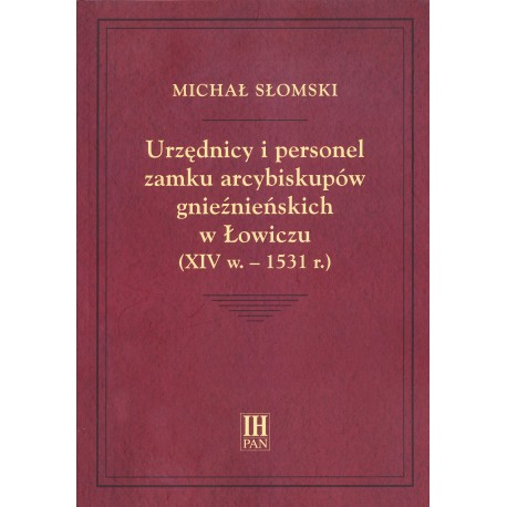 Urzędnicy i personel zamku arcybiskupów gnieźnieńskich w Łowiczu (XIV w.-1531 r.), Michał Słomski