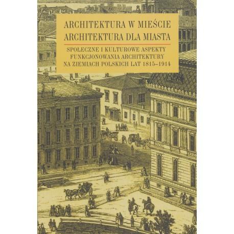 Architektura w mieście, architektura dla miasta Społeczne i kulturowe aspekty funkcjonowania architektury na ziemiach polskich