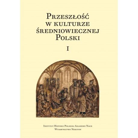 Przeszłość w kulturze średniowiecznej Polski, t. I, red. J. Banaszkiewicz, A. Dąbrówka, P. Węcowski, t. II, red. H. Manikowska