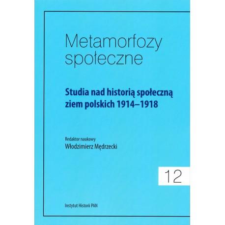 Metamorfozy społeczne, t. 12: Studia nad historią społeczną ziem polskich 1914-1918, red. nauk. W. Mędrzecki