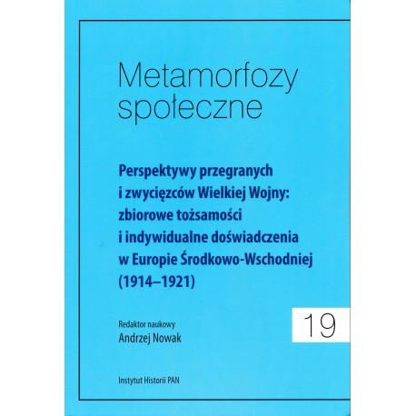 Metamorfozy społeczne, t. 12:Perspektywy przegranych i zwycięzców Wielkiej Wojny…(1914-1921), red. nauk. Andrzej Nowak
