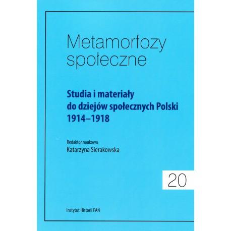 Metamorfozy społeczne, t. 20: Studia i materiały do dziejów społecznych Polski 1914-1918, red. nauk. Katarzyna Sierakowska
