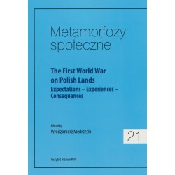 Metamorfozy społeczne, t. 21: The First World War on Polish Lands. Expectations–Experiences-Consequences, ed. by W. Mędrzecki