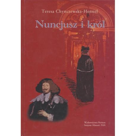 Nuncjusz i król. Nuncjatura Maria Filonardiego w Rzeczypospolitej 1636–1643, Teresa Chynczewska-Hennel