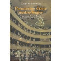 Pośmiertne dzieje Austro-Węgier. Obraz monarchii habsburskiej w piśmiennictwie międzywojennym, Adam Kożuchowski