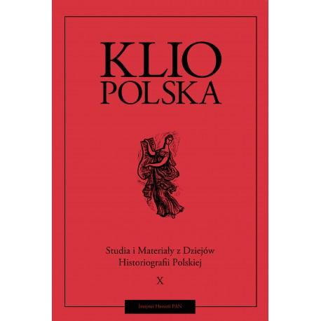 Klio polska. Studia i materiały do dziejów historiografii polskiej, t. X, red. Andrzej Wierzbicki