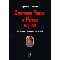 Czerwona Pomoc w Polsce 1924-1938. Przybudówka-przykrywka-przyczynek, Agnieszka J. Cieślikowa