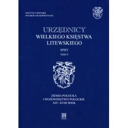 Urzędnicy Wielkiego Księstwa Litewskiego. Spisy, t. 5: Ziemia połocka i województwo połockie XIV-XVIII wiek