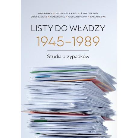 Listy do władzy 1945-1989. Studia przypadków, pod red. Dariusza Jarosza