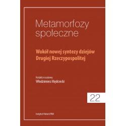 Metamorfozy społeczne, t. 22: Wokół nowej syntezy dziejów Drugiej Rzeczypospolitej,  red. nauk. Włodzimierz Mędrzecki
