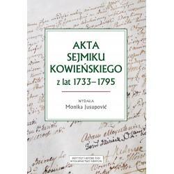 Akta sejmiku kowieńskiego z lat 1733-1795, wydała Monika Jusupović